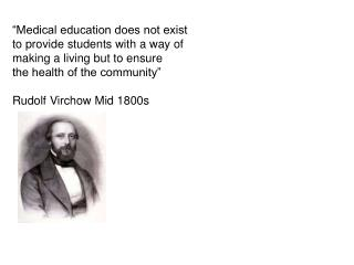 Medical education does not exist to provide students with a way of making a living but to ensure the health of the comm