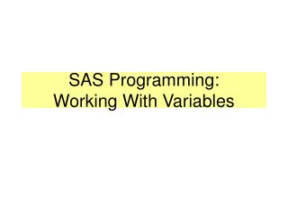 SAS Programming:  Working With Variables