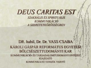 DEUS CARITAS EST SZAKRÁLIS ÉS SPIRITUÁLIS KOMMUNIKÁCIÓ A SZERETETKÖZÖSSÉGBEN