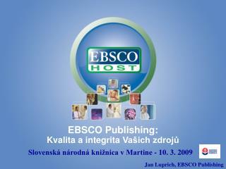 EBSCO Publishing : Kvalita  a i ntegr i ta  Vašich zdrojů