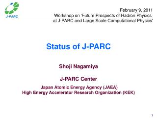Status of J-PARC Shoji Nagamiya J-PARC Center  Japan Atomic Energy Agency (JAEA)