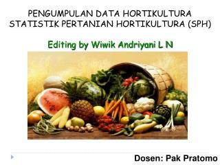 PENGUMPULAN DATA HORTIKULTURA STATISTIK PERTANIAN HORTIKULTURA (SPH )