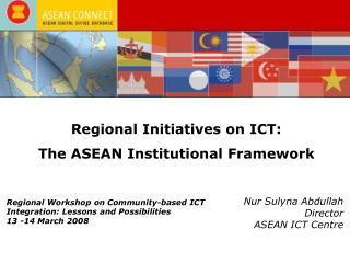 Regional Initiatives on ICT:  The ASEAN Institutional Framework