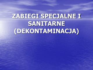 ZABIEGI SPECJALNE I SANITARNE (DEKONTAMINACJA)