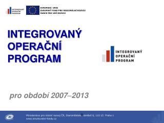 INTEGROVANÝ  OPERAČNÍ  PROGRAM pro období 2007 – 2013