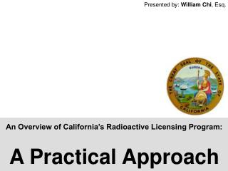An Overview of California's Radioactive Licensing Program: A Practical Approach