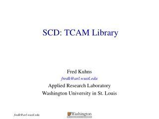 SCD: TCAM Library
