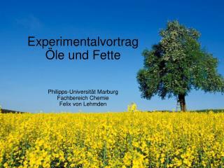 Experimentalvortrag  le und Fette   Philipps-Universit t Marburg Fachbereich Chemie Felix von Lehmden