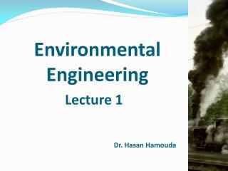 Environmental Engineering Lecture 1 Dr. Hasan Hamouda
