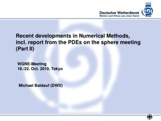 Recent developments in Numerical Methods,  incl. report from the PDEs on the sphere meeting