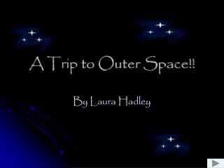 A Trip to Outer Space!!