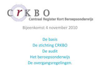 Bijeenkomst 4 november 2010 De basis De stichting CRKBO De  audit Het beroepsonderwijs