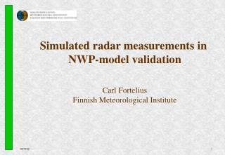 Simulated radar measurements in  NWP-model validation Carl Fortelius