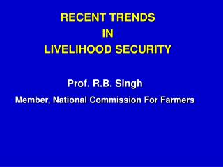 RECENT TRENDS  IN  LIVELIHOOD SECURITY