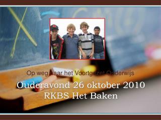 Ouderavond 26 oktober 2010 RKBS Het Baken