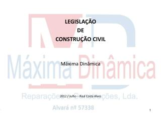 LEGISLAÇÃO DE CONSTRUÇÃO CIVIL Máxima  Dinâmica 2012 / Julho – Raul Costa Alves