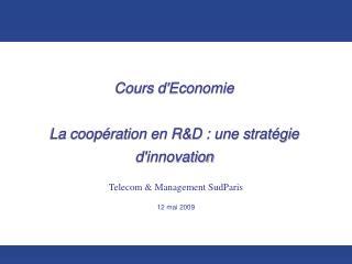 Cours d'Economie La coopération en R&D : une stratégie d'innovation