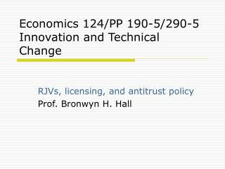 Economics 124/PP 190-5/290-5  Innovation and Technical Change