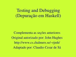 Testing and Debugging (Depura��o em Haskell)