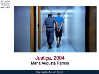 Justiça, 2004 Maria Augusta Ramos