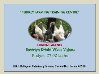 """ TURKEY FARMING TRAINING CENTRE""  FUNDING AGENCY  Rastriya  Krishi  Vikas Yojana"