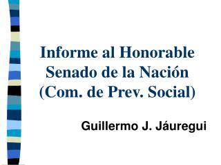 Informe al Honorable Senado de la Nación (Com. de Prev. Social)