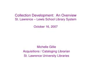 Collection Development:  An Overview St. Lawrence – Lewis School Library System October 16, 2007