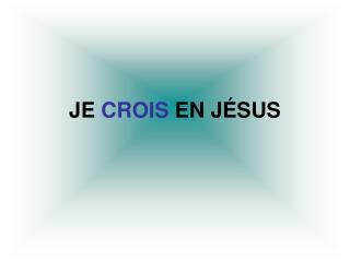 JE CROIS EN J SUS