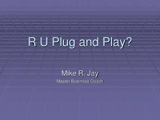 R U Plug and Play?