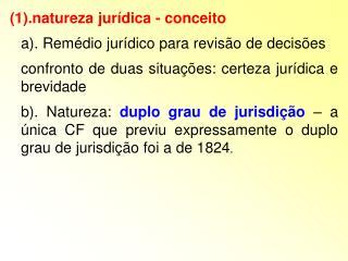 (1).natureza jurídica - conceito a). Remédio jurídico para revisão de decisões