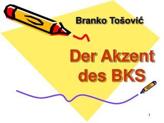 Branko To šovi ć Der Akzent des BKS