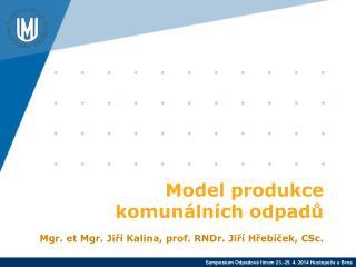 Model produkce komunálních odpadů Mgr. et Mgr. Jiří Kalina, prof. RNDr. Jiří Hřebíček, CSc.