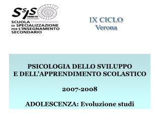 PSICOLOGIA DELLO SVILUPPO E DELL'APPRENDIMENTO SCOLASTICO 2007-2008 ADOLESCENZA: Evoluzione studi