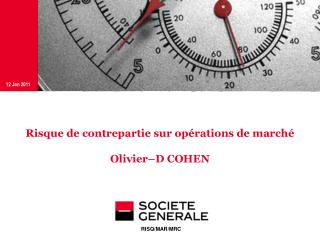 Risque de contrepartie sur op�rations de march� Olivier�D COHEN
