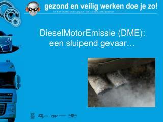DieselMotorEmissie (DME):  een sluipend gevaar�