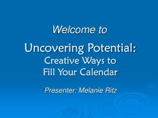 Uncovering Potential:  Creative Ways to  Fill Your Calendar