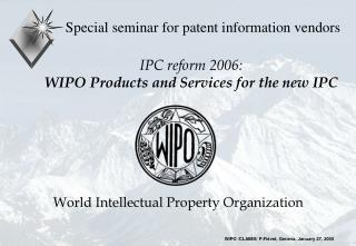IPC reform 2006: WIPO Products and Services for the new IPC