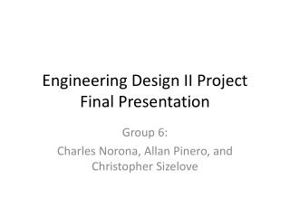 Engineering Design II Project Final Presentation