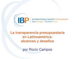 La transparencia presupuestaria en Latinoamérica:  alcances y desafíos por Rocío Campos
