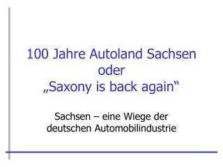 100 Jahre Autoland Sachsen oder  Saxony is back again