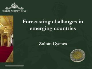 Forecasting challanges in emerging countries Zoltán Gyenes
