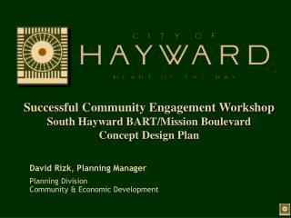Successful Community Engagement Workshop South Hayward BART/Mission Boulevard Concept Design Plan