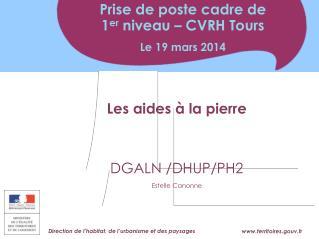 Les aides à la pierre DGALN /DHUP/PH2 Estelle Canonne