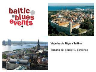 Viaje hacia Riga y Tallinn Tama ño del grupo : 40 person as