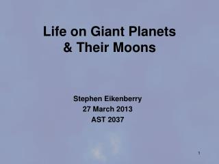 Life on Giant Planets  Their Moons