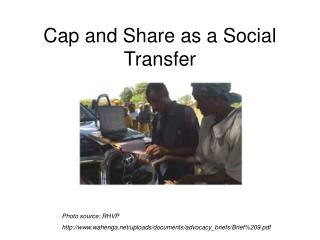Cap and Share as a Social Transfer