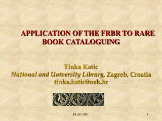 APPLICATION OF THE FRBR TO RARE BOOK CATALOGUING Tinka Katic