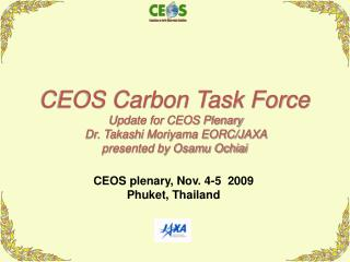 CEOS Carbon Task Force Update for CEOS Plenary  Dr. Takashi Moriyama EORC/JAXA