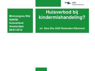 Huisverbod bij kindermishandeling? mr. Sara Etty GGD Rotterdam-Rijnmond
