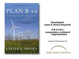Összefoglaló: Lester R. Brown könyvéről: A B-4.0 terv: mozgósítás a civilizáció megmentésére